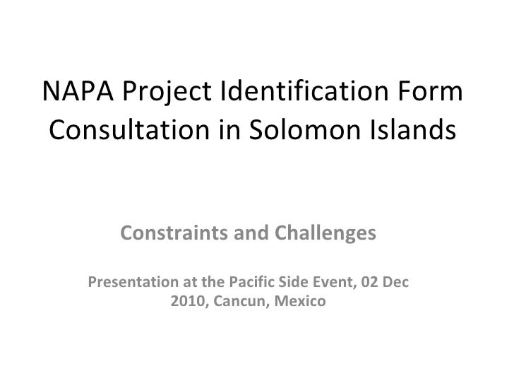 NAPA Project Identification Form Consultation in Solomon Islands Constraints and Challenges Presentation at the Pacific Si...