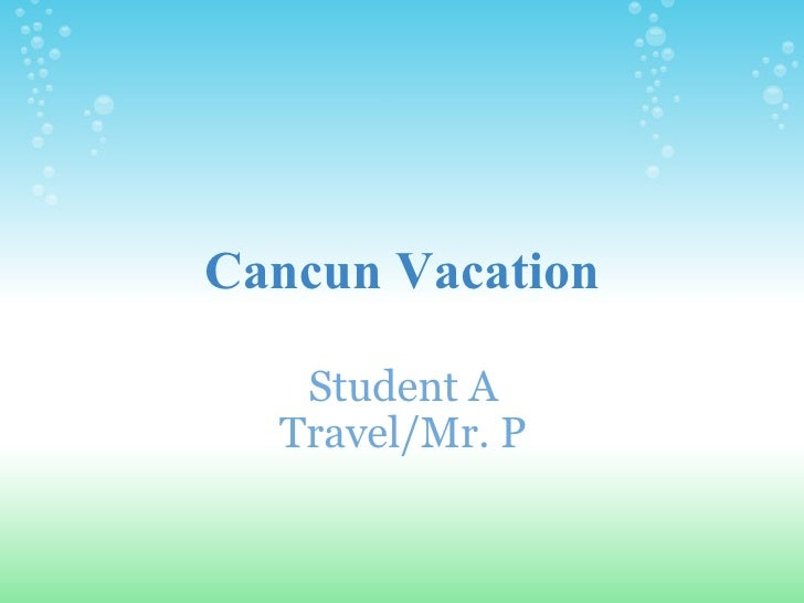 Cancun Vacation Student A Travel/Mr. P