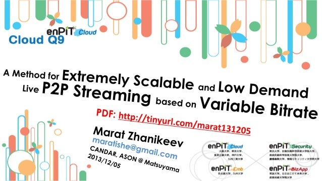 .  .  P2P Streaming: Models and Problems  M.Zhanikeev -- maratishe@gmail.com --  Extremely Scalable ... Live P2P Streaming...