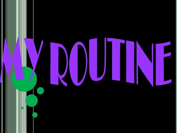 MY ROUTINE<br />