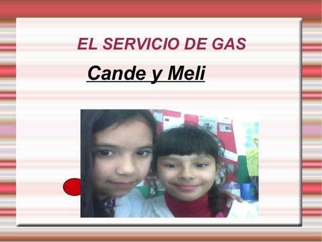 EL SERVICIO DE GAS  Cande y Meli  Candela y Melisa