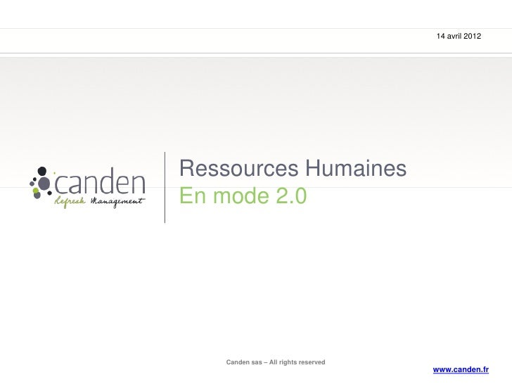 14 avril 2012Ressources HumainesEn mode 2.0   Canden sas – All rights reserved                                      www.ca...
