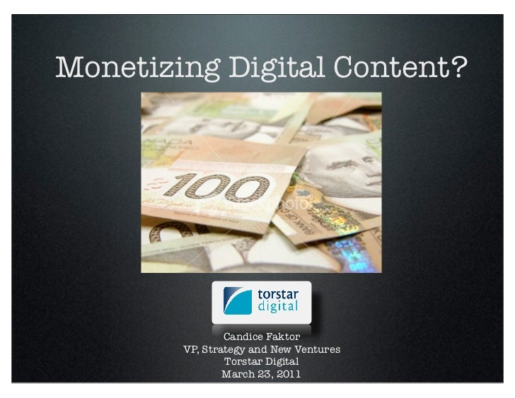 Monetizing Digital Content?                Candice Faktor        VP, Strategy and New Ventures                Torstar Digi...