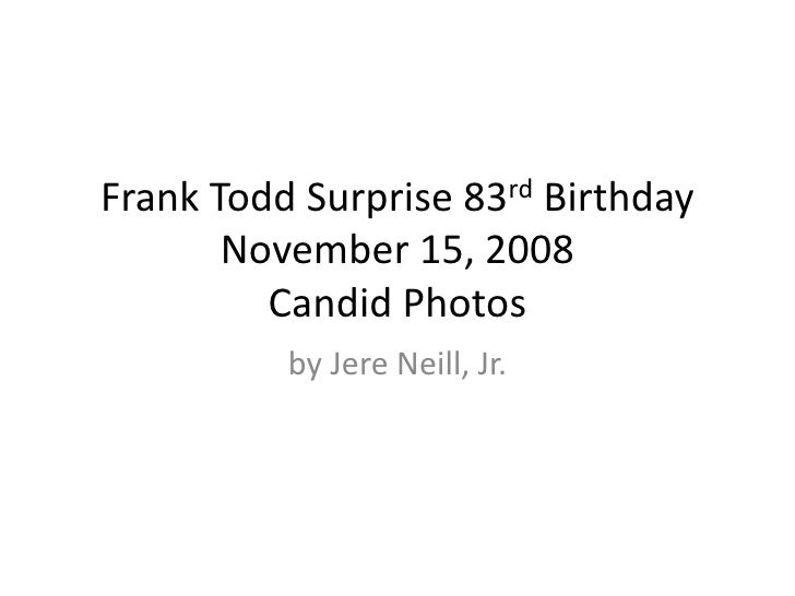 Frank Todd Surprise 83rd Birthday        November 15, 2008          Candid Photos           by Jere Neill, Jr.