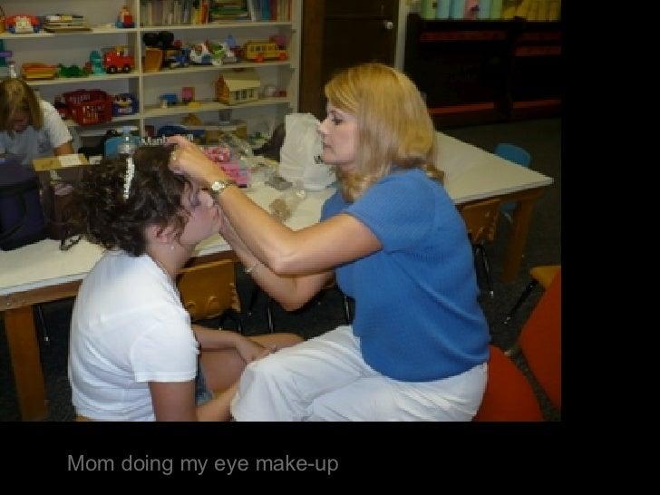 Mom doing my eye make-up