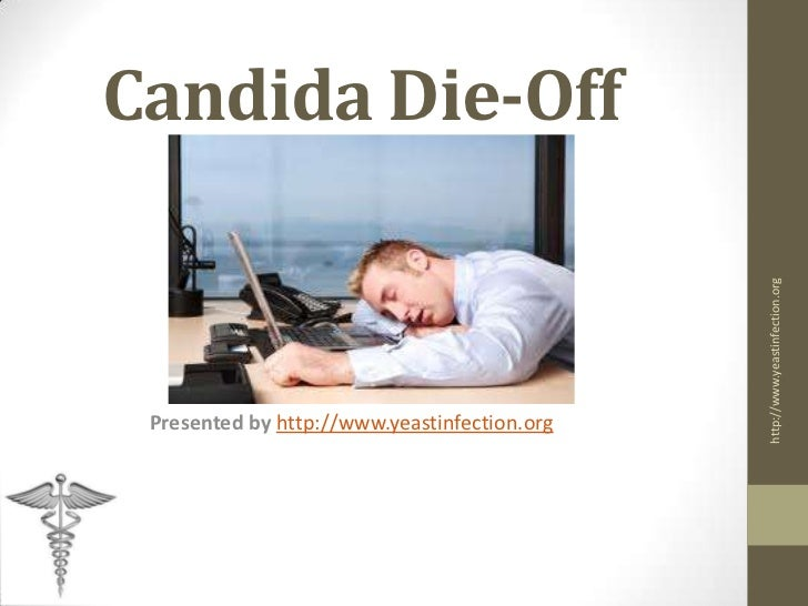 Candida Die-Off                                              http://www.yeastinfection.org Presented by http://www.yeastin...