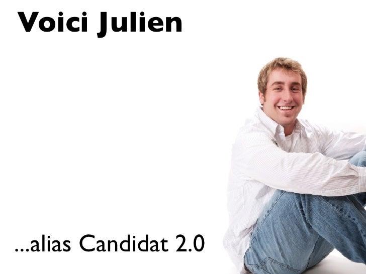 Voici Julien     ...alias Candidat 2.0
