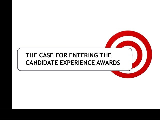 THE CASE FOR ENTERING THE CANDIDATE EXPERIENCE AWARDS