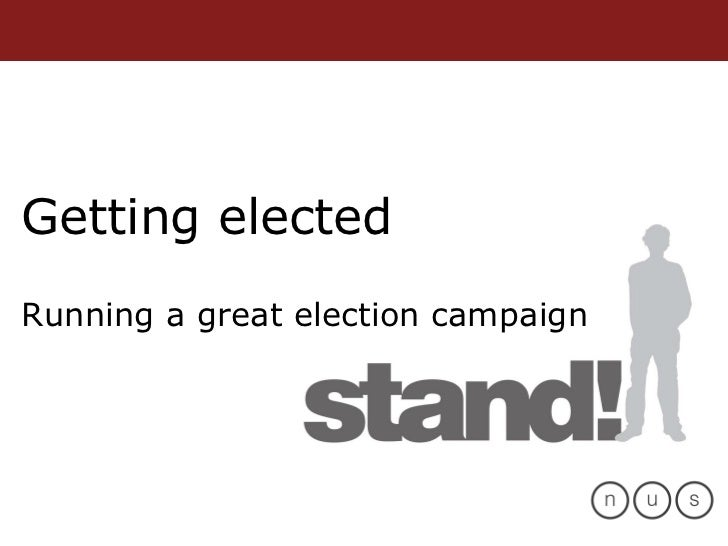 Getting elected Running a great election campaign