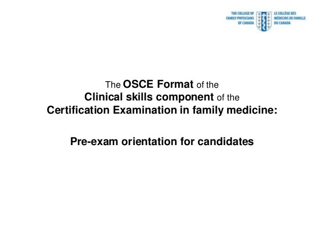 The OSCE Format of the Clinical skills component of the Certification Examination in family medicine: Pre-exam orientation...