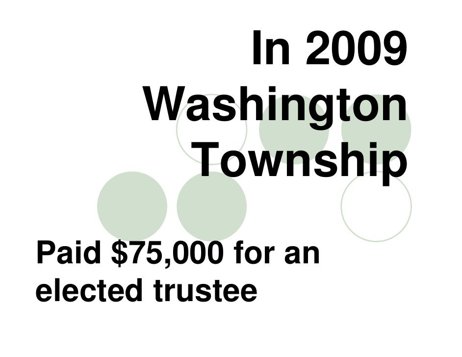 In 2009        Washington         Township Paid $75,000 for an elected trustee