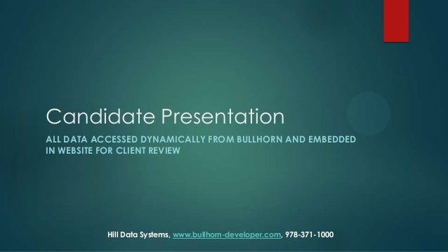 Candidate Presentation ALL DATA ACCESSED DYNAMICALLY FROM BULLHORN AND EMBEDDED IN WEBSITE FOR CLIENT REVIEW  Hill Data Sy...