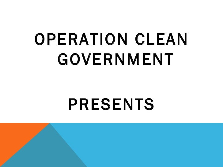 OPERATION CLEAN  GOVERNMENT   PRESENTS