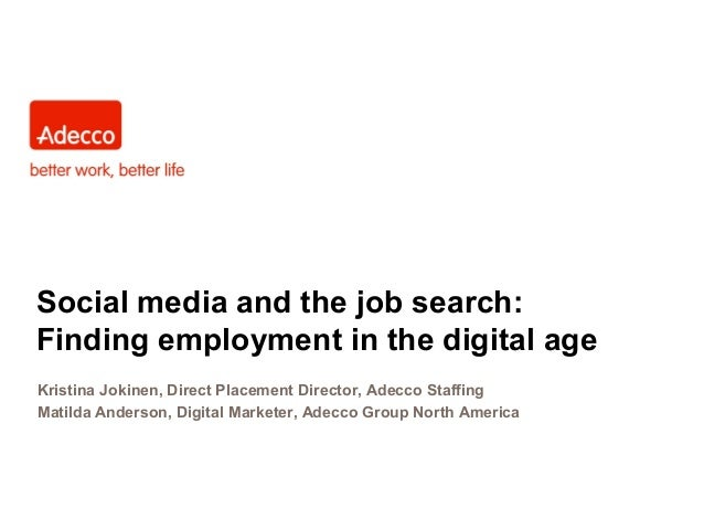 Social media and the job search:Finding employment in the digital ageKristina Jokinen, Direct Placement Director, Adecco S...