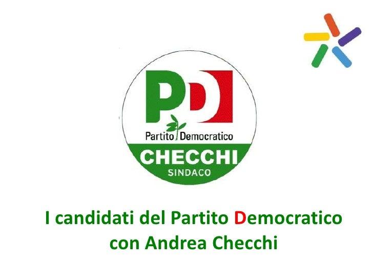 I candidati del Partito Democratico        con Andrea Checchi