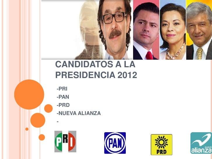 CANDIDATOS A LAPRESIDENCIA 2012-PRI-PAN-PRD-NUEVA ALIANZA-