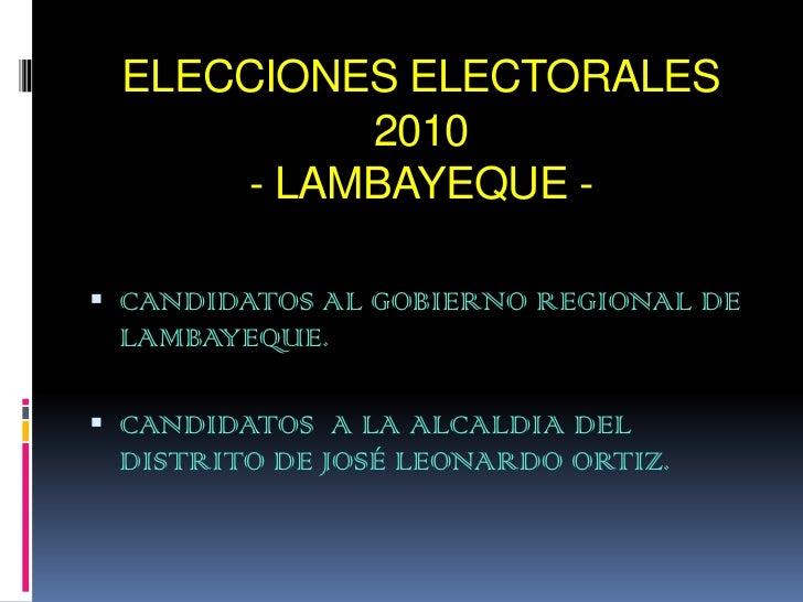 ELECCIONES ELECTORALES 2010- LAMBAYEQUE - <br />CANDIDATOS AL GOBIERNO REGIONAL DE LAMBAYEQUE.<br />CANDIDATOS  A LA ALCAL...