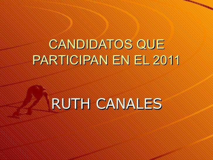 CANDIDATOS QUE PARTICIPAN EN EL 2011 RUTH CANALES