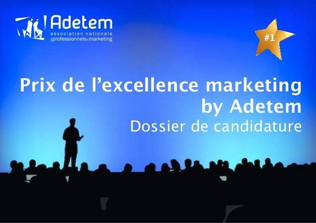 #1Prix de l'excellence marketing                    by Adetem           Dossier de candidature