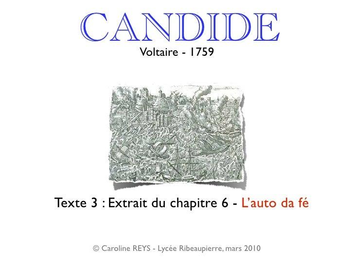 CANDIDE         Voltaire - 1759     Texte 3 : Extrait du chapitre 6 - L'auto da fé          © Caroline REYS - Lycée Ribeau...