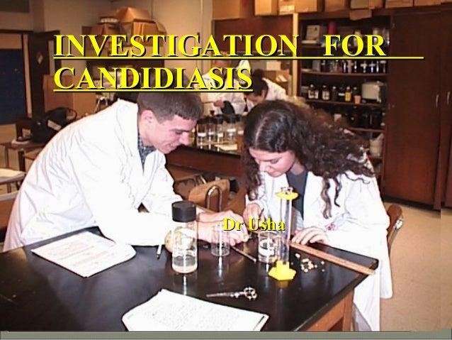 /IINVESTIGATION FORINVESTIGATION FOR CANDIDIASISCANDIDIASIS Dr UshaDr Usha