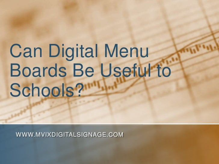 Can Digital MenuBoards Be Useful toSchools?WWW.MVIXDIGITALSIGNAGE.COM