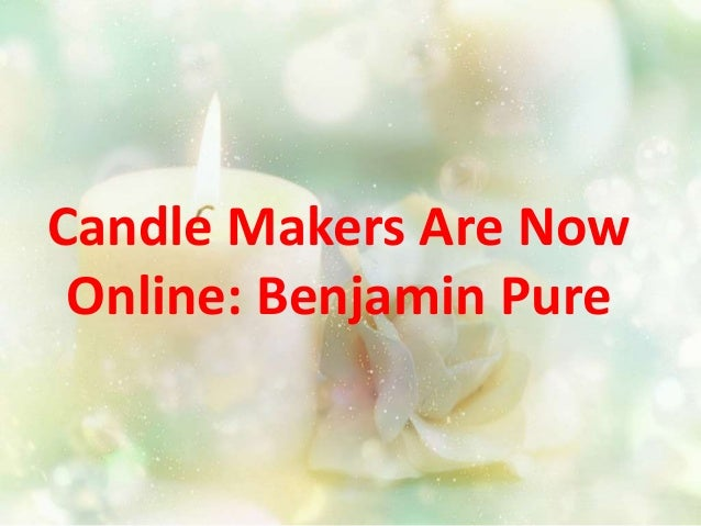 Candle makers are now online benjamin pure