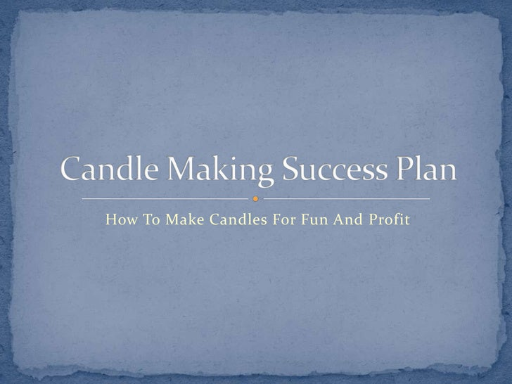 How To Make Candles For Fun And Profit<br />Candle Making Success Plan<br />