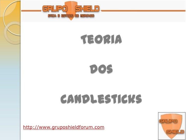 Teoria dos Candlesticks<br />http://www.gruposhieldforum.com<br />