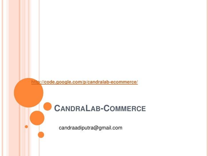 http://code.google.com/p/candralab-ecommerce/         CANDRALAB-COMMERCE           candraadiputra@gmail.com