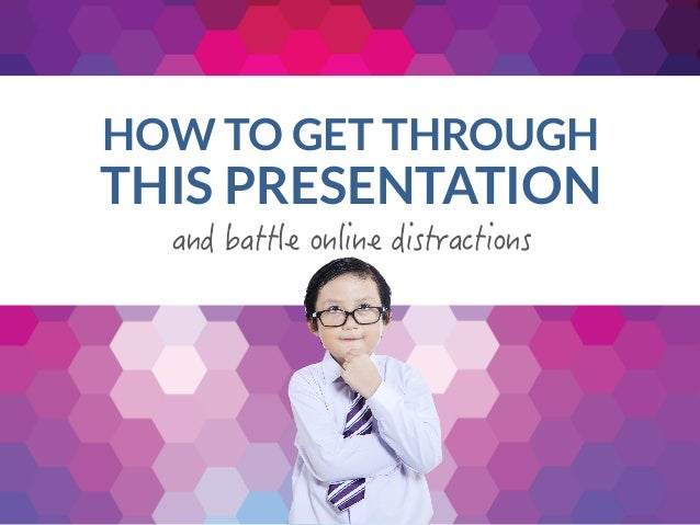 HOW TO GET THROUGH THIS PRESENTATION