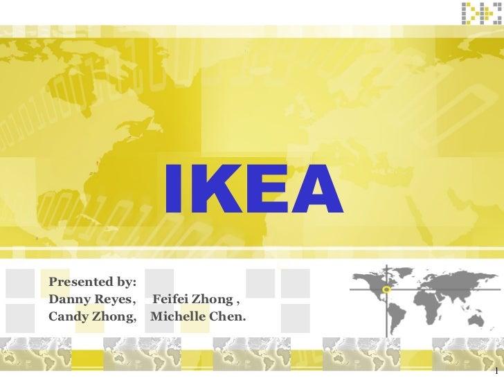 IKEA Presented by: Danny Reyes,  Feifei Zhong , Candy Zhong,  Michelle Chen.