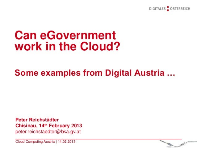 Can eGovernmentwork in the Cloud?Some examples from Digital Austria …Peter ReichstädterChisinau, 14th February 2013peter.r...