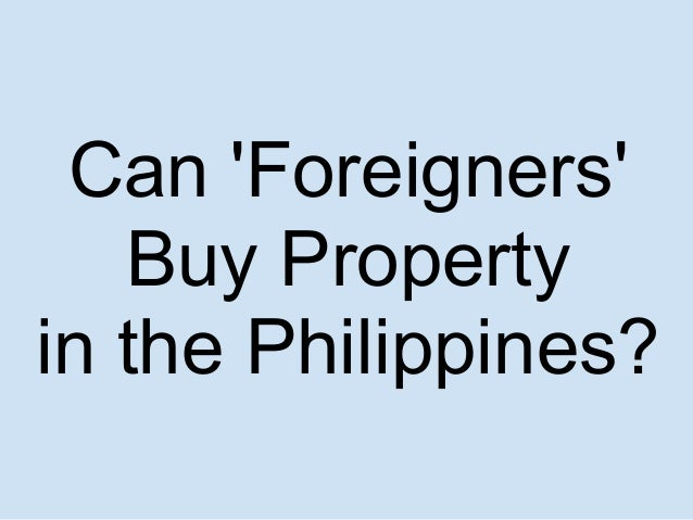 Can 'Foreigners' Buy Property in the Philippines?