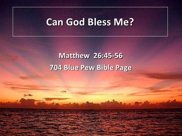 Can God Bless Me? Matthew  26:45-56 704 Blue Pew Bible Page
