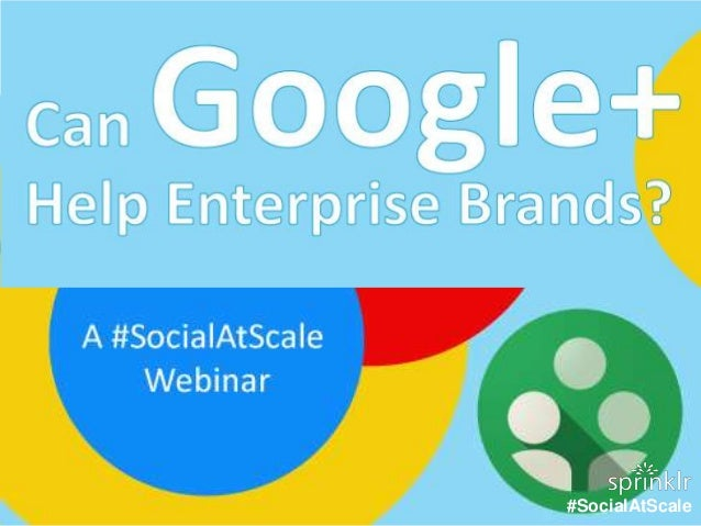 Webinar: Can Google+ Help Enterprise Brands?