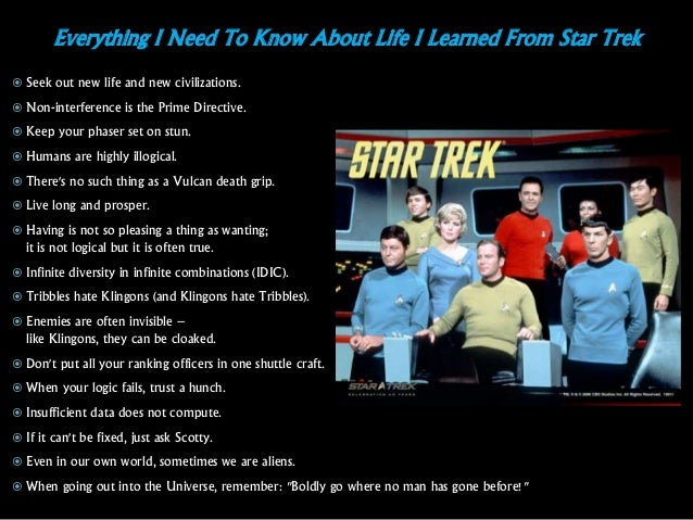 Everything I Need To Know About Life I Learned From Star Trek  Seek out new life and new civilizations.  Non-interferenc...