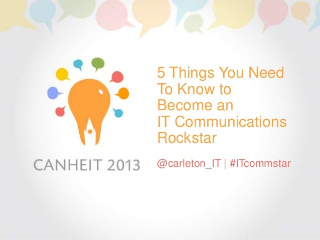 5 Things You NeedTo Know toBecome anIT CommunicationsRockstar@carleton_IT | #ITcommstar