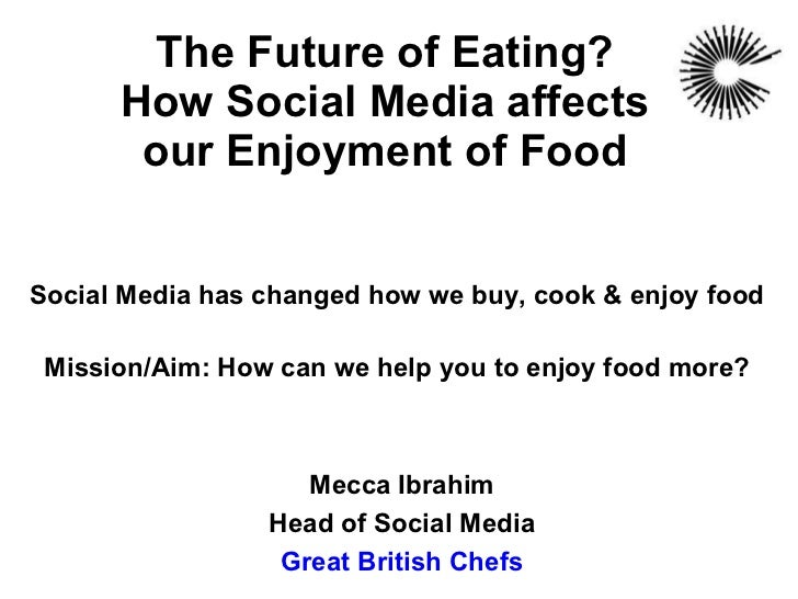 The Future of Eating? How Social Media affects our Enjoyment of Food Social Media has changed how we buy, cook & enjoy foo...