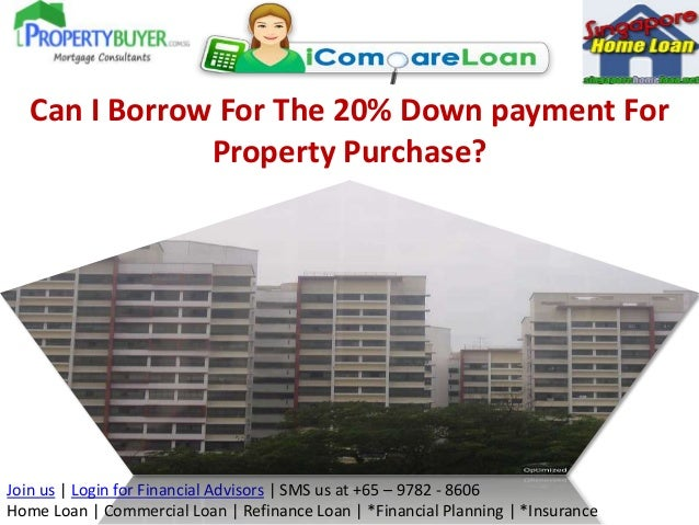 Can I Borrow For The 20% Down payment For Property Purchase?  Join us | Login for Financial Advisors | SMS us at +65 – 978...