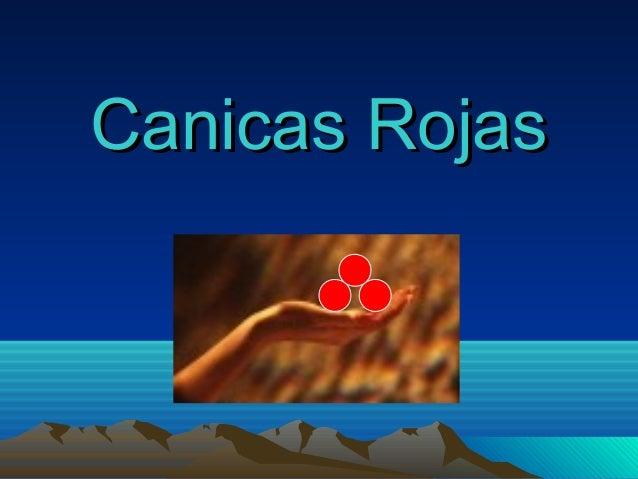 Canicas RojasCanicas Rojas