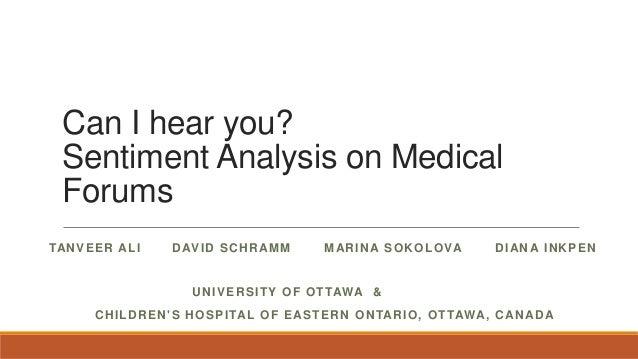 Can I hear you? Sentiment Analysis on Medical Forums TAN V E E R AL I  D AV I D S C H R AM M  M AR I N A S O K O L O VA  D...