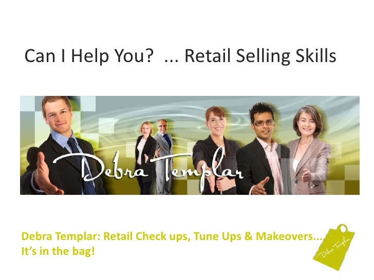 Can I Help You?  ... Retail Selling Skills<br />Debra Templar: Retail Check ups, Tune Ups & Makeovers....It's in the bag! ...