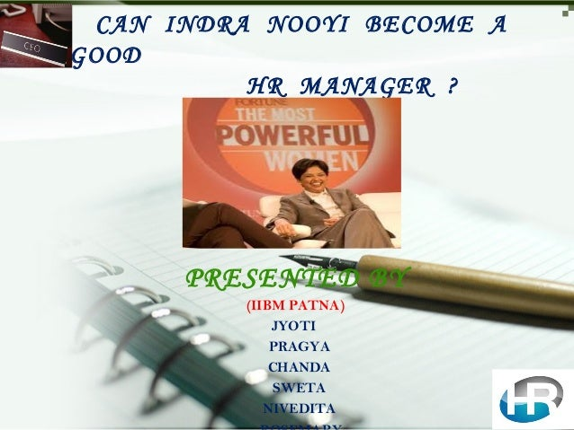 CAN INDRA NOOYI BECOME AGOOD          HR MANAGER ?      PRESENTED BY          (IIBM PATNA)              JYOTI             ...