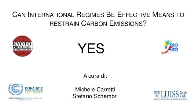 CAN INTERNATIONAL REGIMES BE EFFECTIVE MEANS TO RESTRAIN CARBON EMISSIONS? YES A cura di: Michele Carretti Stefano Schembri