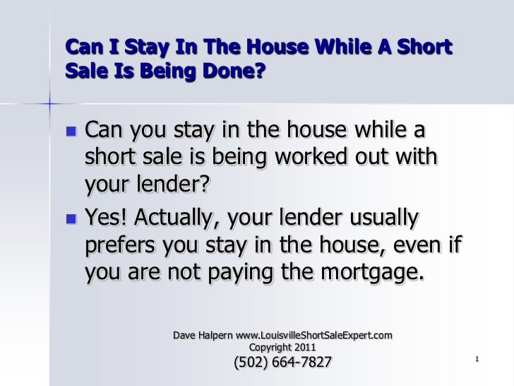 1<br />Can I Stay In The House While A Short Sale Is Being Done?<br />Can you stay in the house while a short sale is bein...