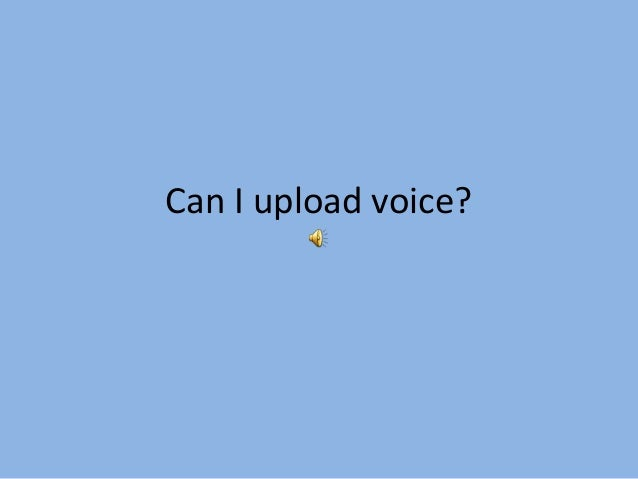 Can I upload voice?