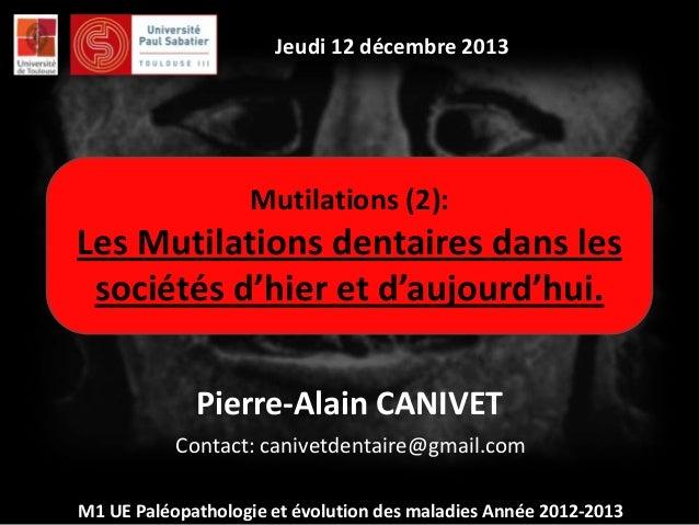 Jeudi 12 décembre 2013  Mutilations (2):  Les Mutilations dentaires dans les sociétés d'hier et d'aujourd'hui. Pierre-Alai...