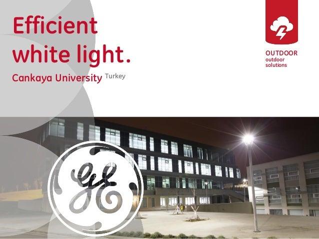 OUTDOOR  outdoor solutions  Efficient  white light.  Cankaya University Turkey