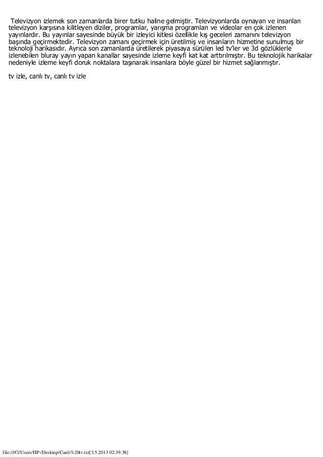 file:///C /Users/HP-/Desktop/Canli%20tv.txt[3.5.2013 02:39:38]Televizyon izlemek son zamanlarda birer tutku haline gelmişt...